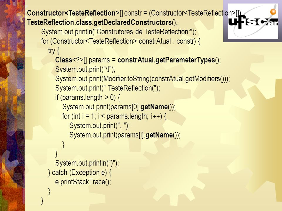 Constructor<TesteReflection>[] constr = (Constructor<TesteReflection>[]) TesteReflection.class.getDeclaredConstructors();
